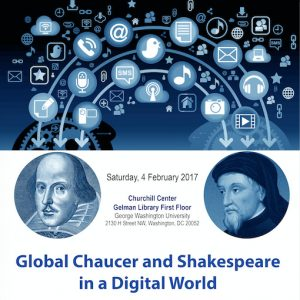 Blue background with a cloud of social media icons with blue bust-length portraits of Shakespeare and Chaucer underneath. Underneath these portraits is the text: Global Chaucer and Shakespeare in a Digital World. Between the portraits is this text: Saturday 4 February 2017, Churchill Center, Gelman Library First Floor, George Washington University, 2130 H Street NW, Washington, DC 20052.
